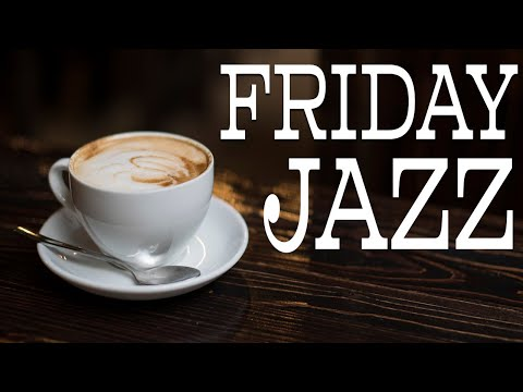 Friday Coffee JAZZ Music - Relaxing Piano Jazz & Soft Bossa Playlist for Work, Study at Home