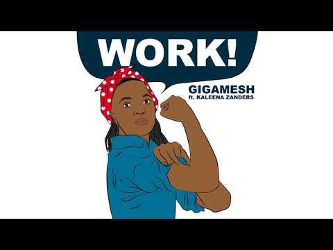 Gigamesh - Work! (feat. Kaleena Zanders)