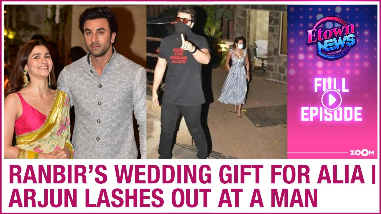 Ranbir plans a special wedding gift for Alia | Arjun gets angry at a man | E-Town News Full Episode