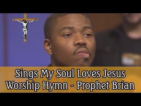 Sings My Soul Loves Jesus Worship Hymn - Prophet Brian Carn
