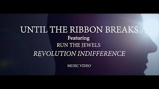 Смотреть клип Until The Ribbon Breaks Ft. Run The Jewels - Revolution Indifference