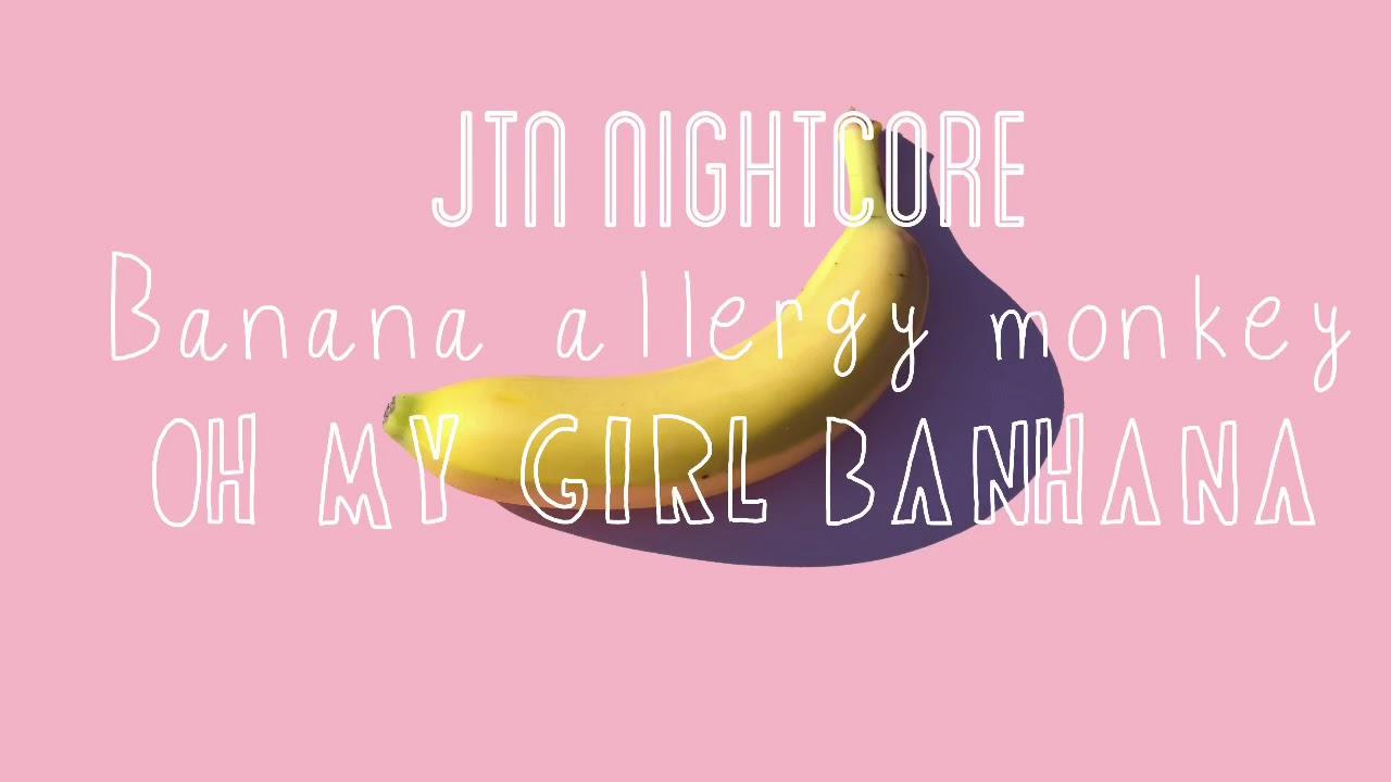 [Nightcore] Banana allergy monkey - OH MY GIRL BANHANA