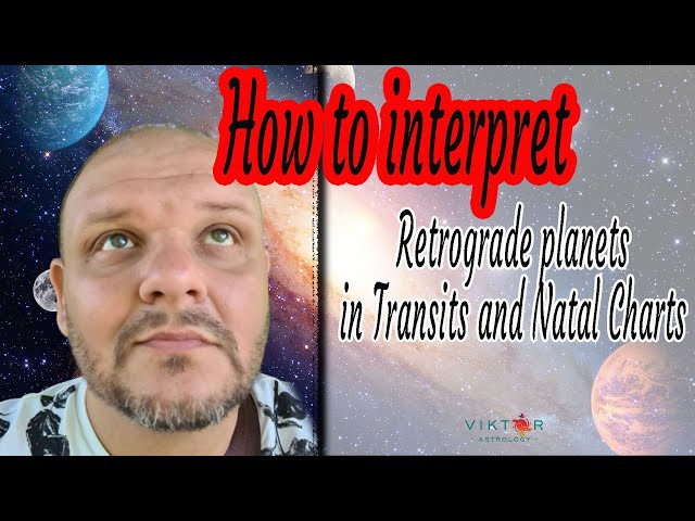 How to interpret RETROGRADE planets in TRANSITS and NATAL charts