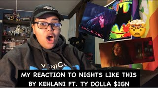 My Reacting To Nights Like This By Kehlani ft. Ty Dolla $ign ~ Audio &