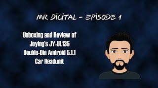 Mr Digital. - Ep1. Unboxing and Review of Joying's JY-UL135 Android 5.1.1 Headunit