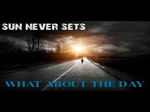Sun Never Sets - What About The Day  ( Lyric Video )