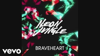 Neon Jungle - Braveheart (East Freaks Remix) (Official Audio)