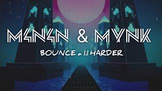 M4N4N & MYNK - Bounce a lil Harder (Original Mix)