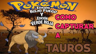 Video Como Capturar a Tauros | Pokémon Rojo Fuego & Verde Hoja download MP3, 3GP, MP4, WEBM, AVI, FLV Agustus 2018