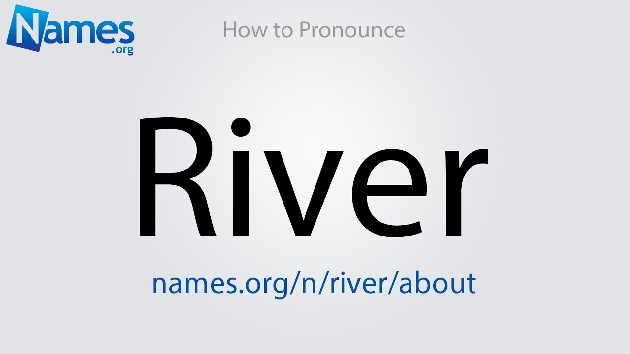 How to Pronounce River