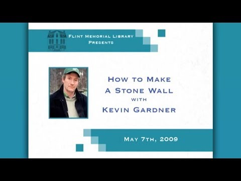Flint Memorial Library Presents How To Make A Stone Wall With Kevin Gardner 5/9/09