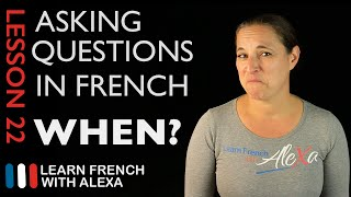 Asking WHEN questions in French with QUAND