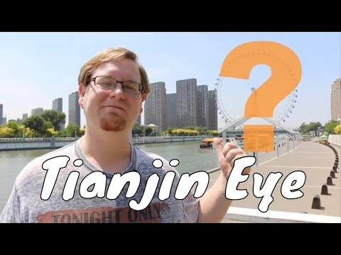 Tianjin, What To Do? - The Tianjin Eye