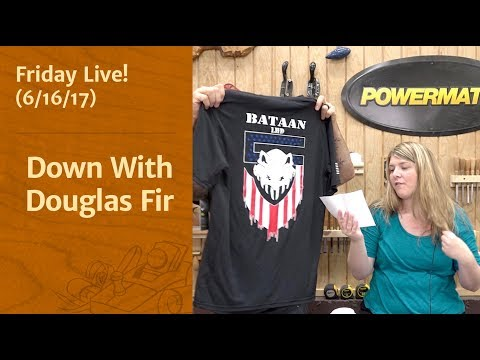 Down With Douglas Fir! - Friday Live!