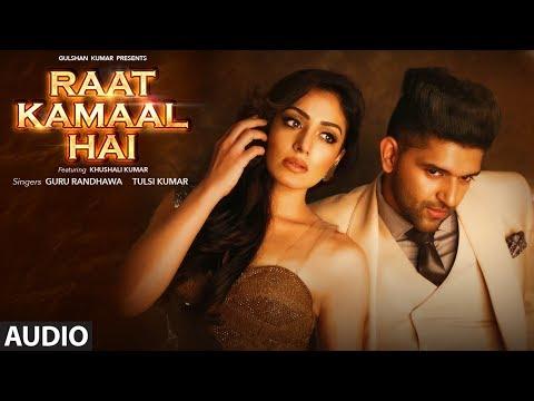 Raat Kamaal Hai Full Audio | Guru Randhawa & Khushali Kumar | Tulsi Kumar | New Song 2018