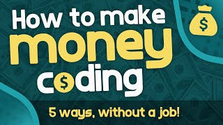 How to Make Moฑey Coding - 5 Ways Developers Make Money WITHOUT a Job