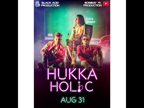 HUKKA HOLIC | AQ Shah Ft. Indian Aayba | OFFICIAL MUSIC VIDEO 2017