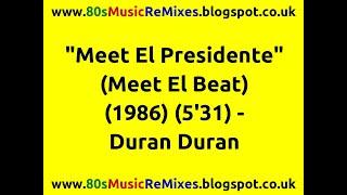 Meet El Presidente (Meet El Beat) - Duran Duran