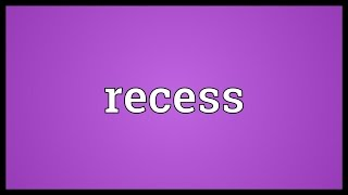 Recess Meaning