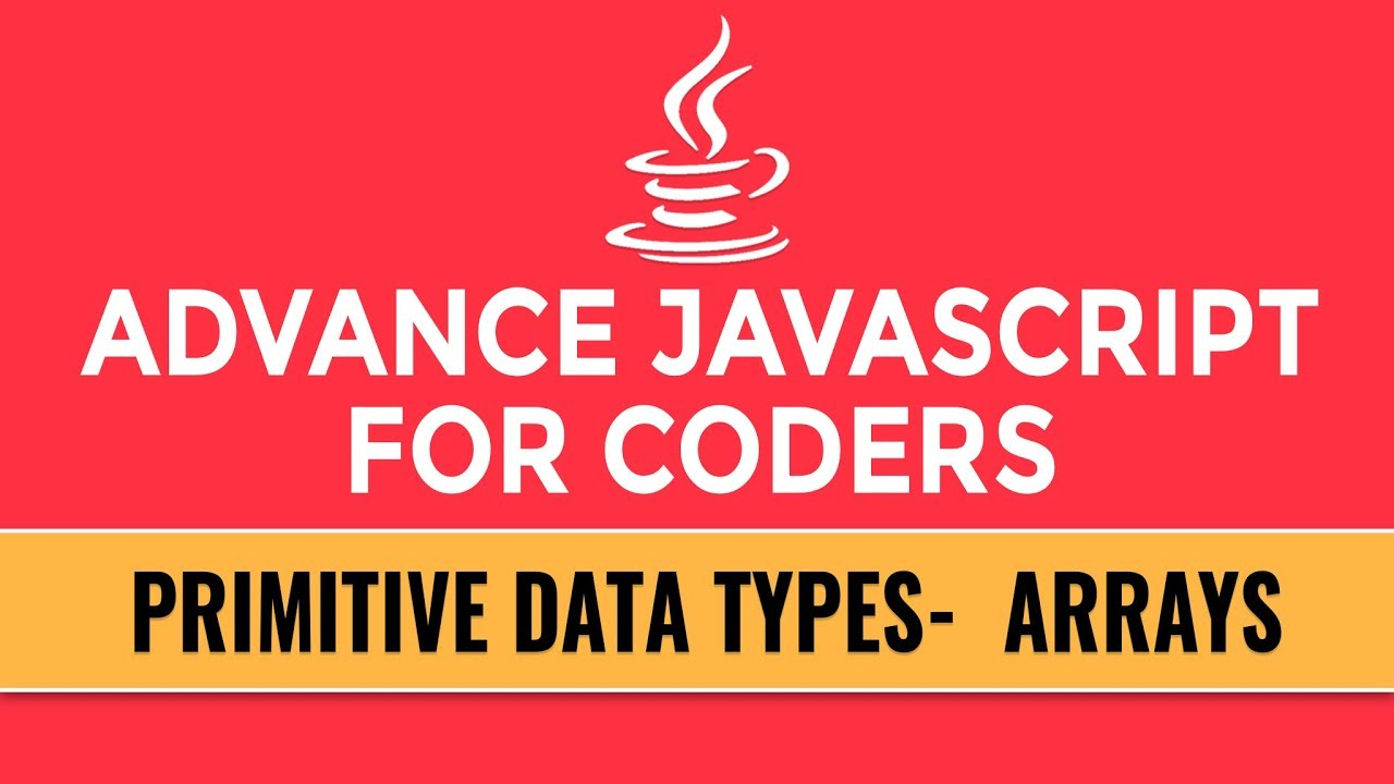 Advance JavaScript for Coders | Primitive Data Types | Arrays | Part 6