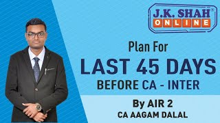 CA INTER MAY 2020 - Preparation plan for Last 45 days by CA Aagam Dalal - AIR 2