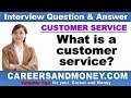 What is a customer service? Customer Service Interview Questions and Answers Series