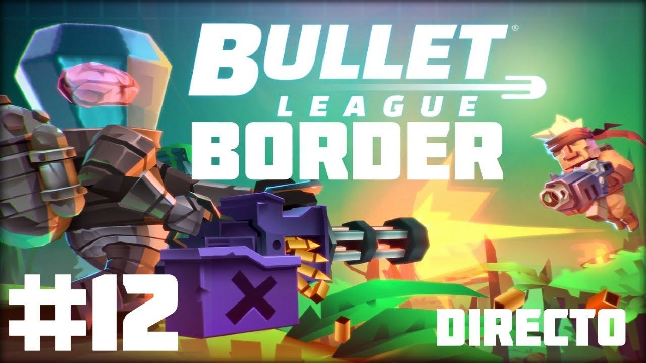 Border - Bullet League #12 - DIRECTO jugando con SUBS - Battle Royale 2D para mobiles