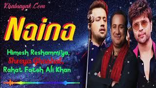 Shreya Ghoshal, Rahat Fateh Ali Khan, Himesh Reshammiya   Naina Re   Dangerous Ishhq   Khalnayak.Com