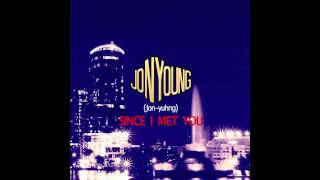 """Since I Met You""  Jon Young"
