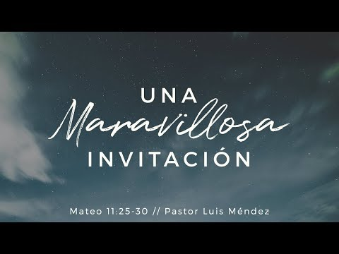 Una maravillosa invitación - Pastor Luis Mendez