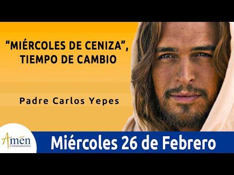 Evangelio De Hoy Miércoles 26 De Febrero De 2020 L Padre Carlos Yepes