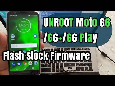 Moto G6/G6+/G6 Play Unroot | Unbrick |Flash Stock Firmware