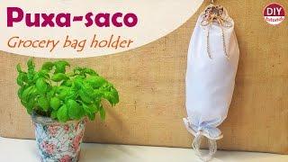 Puxa-saco (porta sacola plástica) – passo a passo (DIY Tutorial)