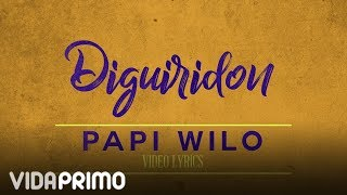 Papi Wilo - Diguiridon [Lyric Video]