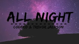 CODEKO - All Night (feat. Trevor Jackson) (Lyrics)