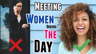3 Simple Tips For Meeting Women During The Day - How To Approach Girls In Public Places For Noobs!