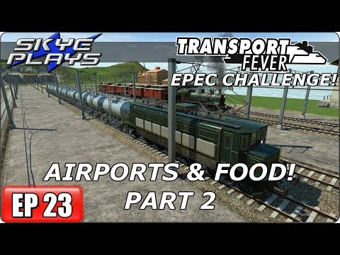 Transport Fever (Tycoon Game) Let's Play/Gameplay - EPEC Challenge Ep 23 - AIRPORTS & FOOD! - PART 2