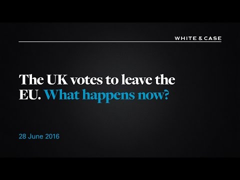 White & Case: The UK votes to leave the EU. What happens now?