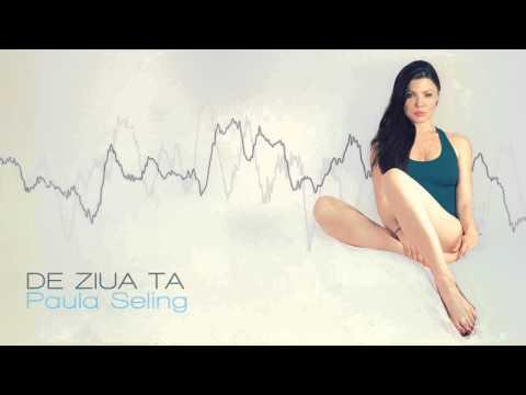 Paula Seling - DE ZIUA TA
