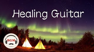 Healing Guitar Music - Peaceful Music - Chill Out Music For Sleep, Work, Study
