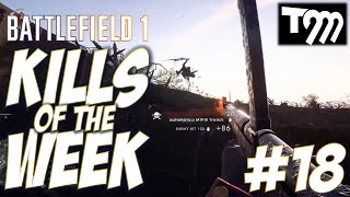 Battlefield 1 - KILLS OF THE WEEK #18
