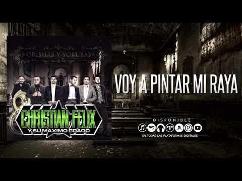 Voy a Pintar Mi Raya - Christian Felix y Su Maximo Grado
