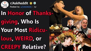 In Honor of Thanksgiving, Who's Your Most Ridiculous, Weird, or Creepy Relative? (r/AskReddit)