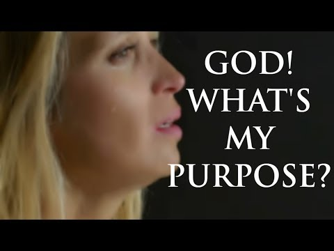 What Is God's Purpose For My Life!