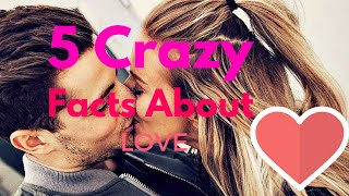 5 Crazy Facts about Love