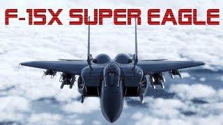 F 15X SUPER EAGLE  ¿El mejor F-15 Jamas Creado?