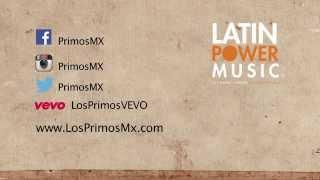 Los Primos MX - Que Serías Tú [Video Lyric]