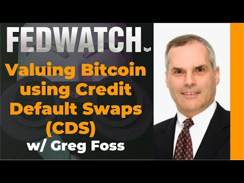 Valuing Bitcoin using Credit Default Swaps (CDS) w/ Greg Foss - Fed Watch 46