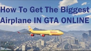 GTA V - How To Get The Biggest Airplane In Gta Online