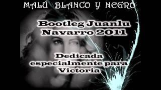 Malu - Blanco y negro (Bootleg Juanlu Navarro 2011)